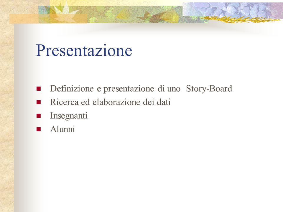 Presentazione Definizione e presentazione di uno Story-Board Ricerca ed elaborazione dei dati Insegnanti Alunni