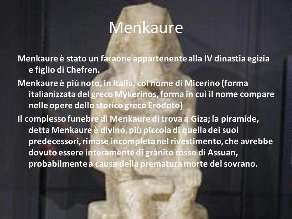 Menkaure Menkaure è stato un faraone appartenente alla IV dinastia egizia e figlio di Chefren. Menkaure è più noto, in Italia, col nome di Micerino (f