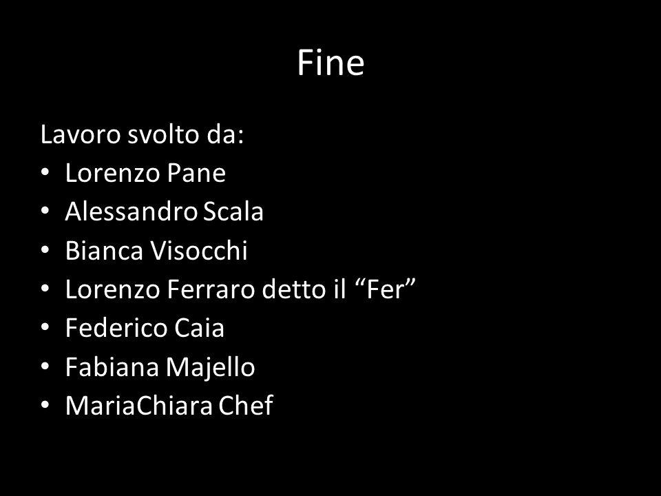 """Fine Lavoro svolto da: Lorenzo Pane Alessandro Scala Bianca Visocchi Lorenzo Ferraro detto il """"Fer"""" Federico Caia Fabiana Majello MariaChiara Chef"""