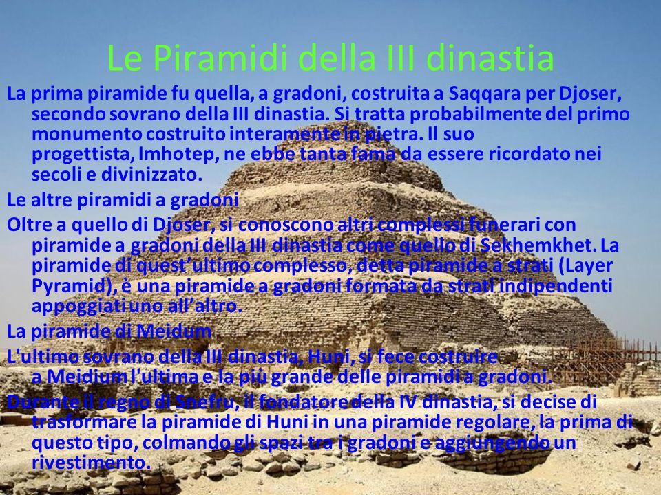 Le Piramidi della III dinastia La prima piramide fu quella, a gradoni, costruita a Saqqara per Djoser, secondo sovrano della III dinastia. Si tratta p