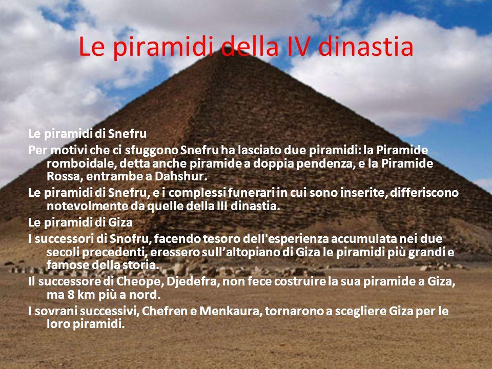 Le piramidi della IV dinastia Le piramidi di Snefru Per motivi che ci sfuggono Snefru ha lasciato due piramidi: la Piramide romboidale, detta anche pi