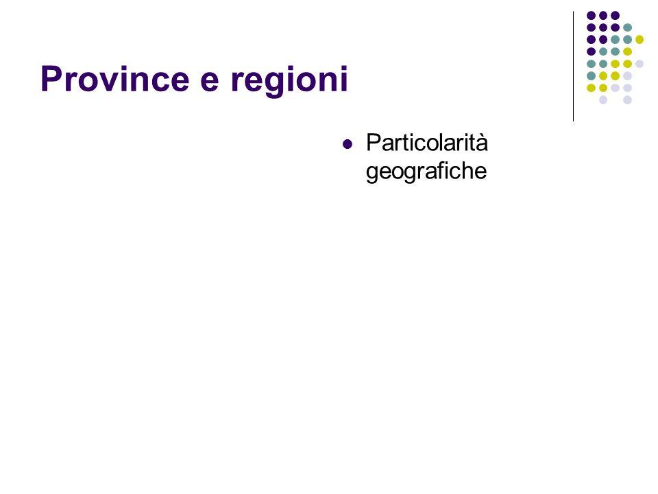 Province e regioni Particolarità geografiche