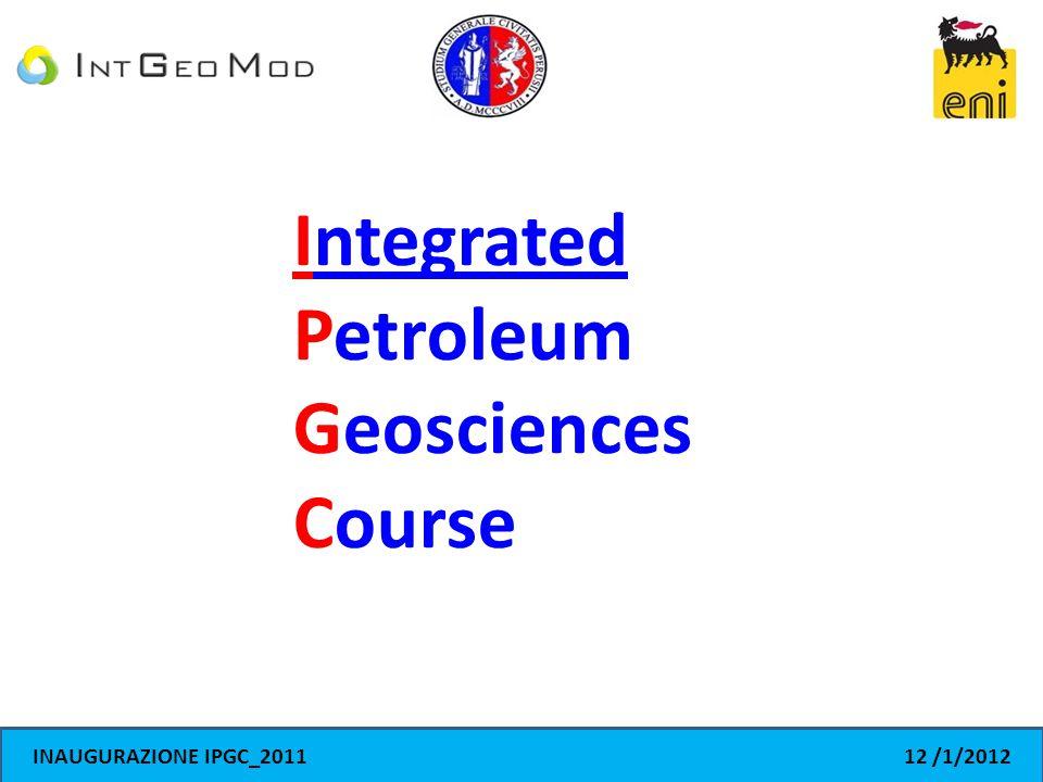 11 gennaio ore 11.30, Centodieci caffe via Pascoli, Perugia INAUGURAZIONE IPGC_201112 /1/2012 Integrated Petroleum Geosciences Course