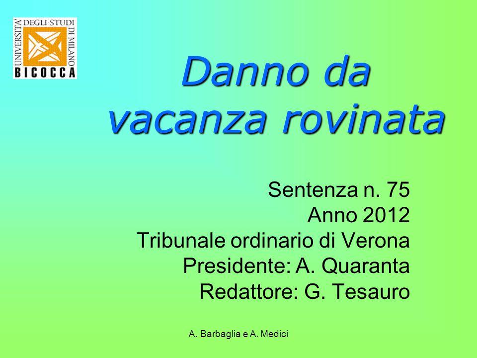 A. Barbaglia e A. Medici Danno da vacanza rovinata Sentenza n. 75 Anno 2012 Tribunale ordinario di Verona Presidente: A. Quaranta Redattore: G. Tesaur