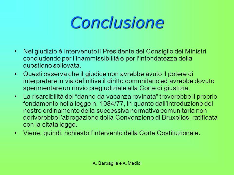 A. Barbaglia e A. Medici Conclusione Nel giudizio è intervenuto il Presidente del Consiglio dei Ministri concludendo per l'inammissibilità e per l'inf