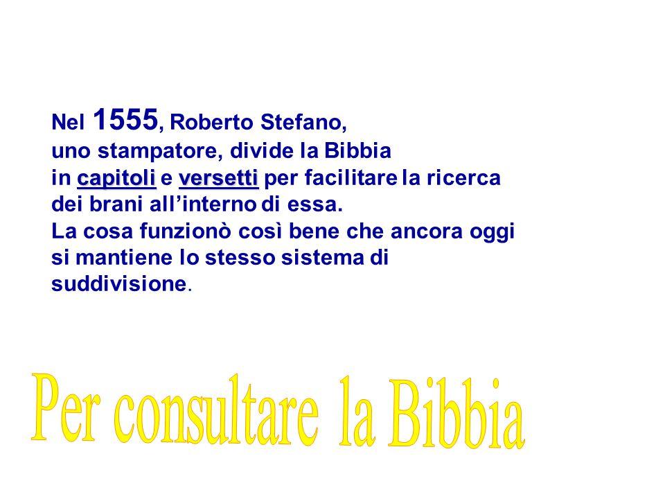 Nel 1555, Roberto Stefano, uno stampatore, divide la Bibbia capitoliversetti in capitoli e versetti per facilitare la ricerca dei brani all'interno di essa.