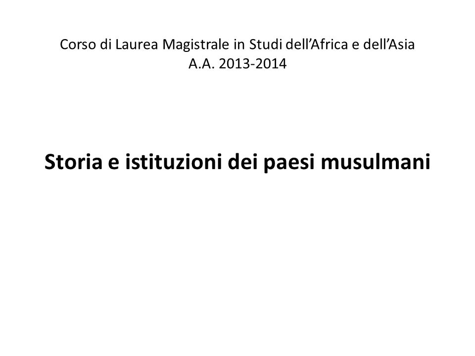 Corso di Laurea Magistrale in Studi dell'Africa e dell'Asia A.A. 2013-2014 Storia e istituzioni dei paesi musulmani