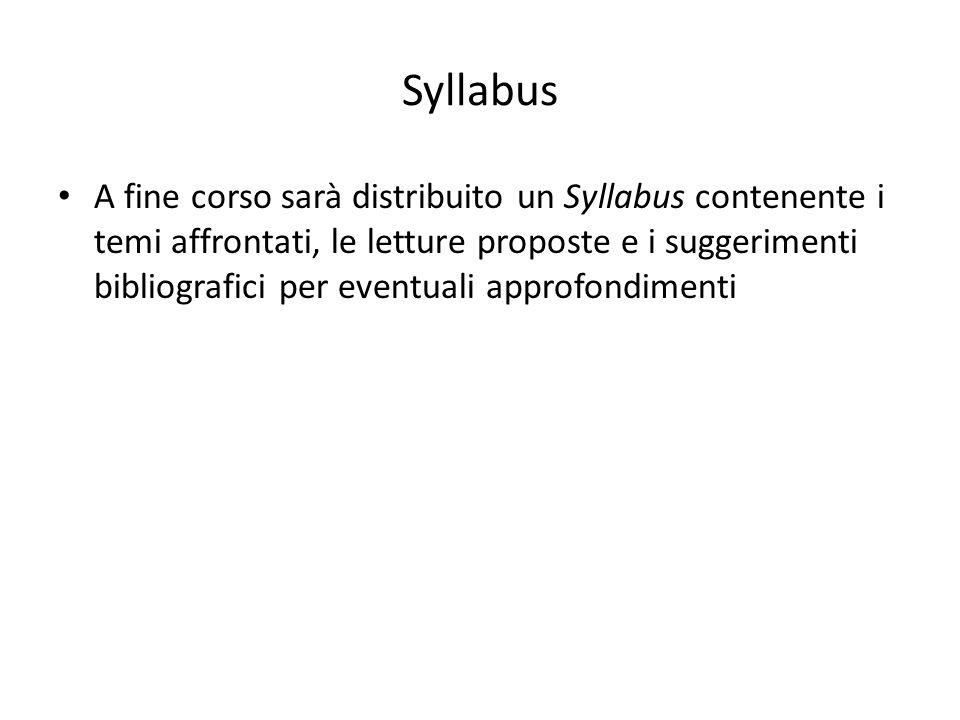 Syllabus A fine corso sarà distribuito un Syllabus contenente i temi affrontati, le letture proposte e i suggerimenti bibliografici per eventuali appr