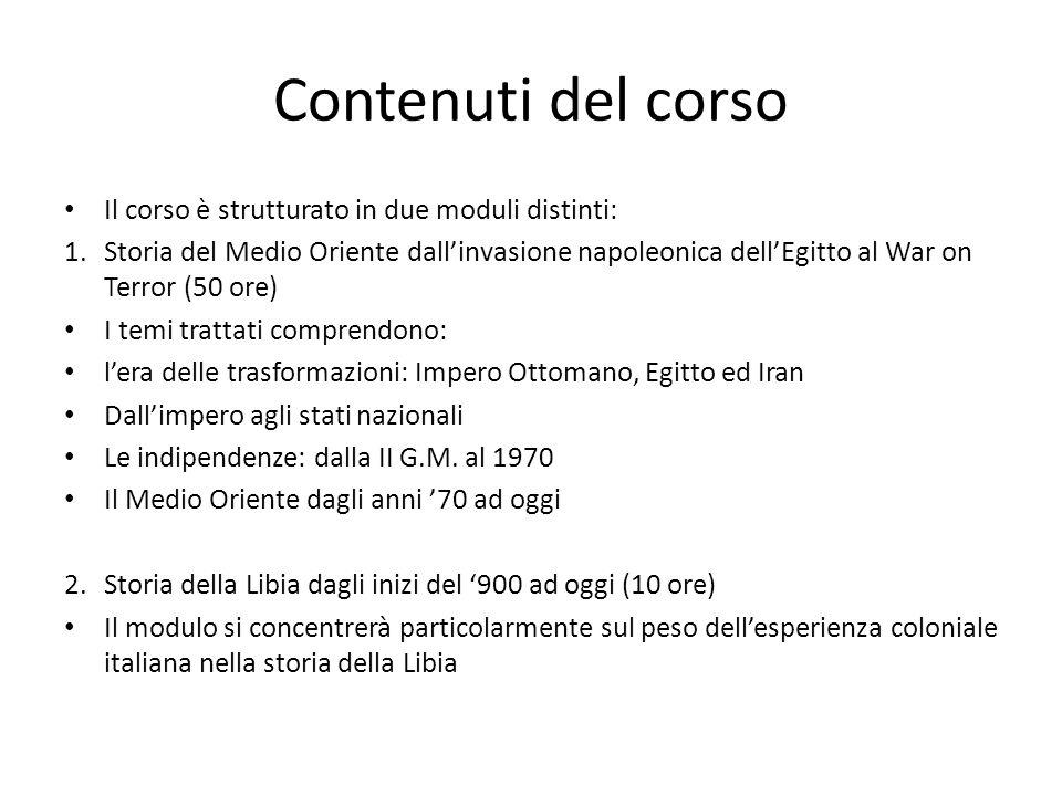 Contenuti del corso Il corso è strutturato in due moduli distinti: 1.Storia del Medio Oriente dall'invasione napoleonica dell'Egitto al War on Terror