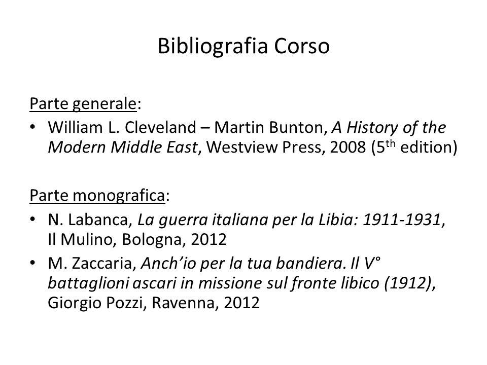 Bibliografia Corso Parte generale: William L. Cleveland – Martin Bunton, A History of the Modern Middle East, Westview Press, 2008 (5 th edition) Part