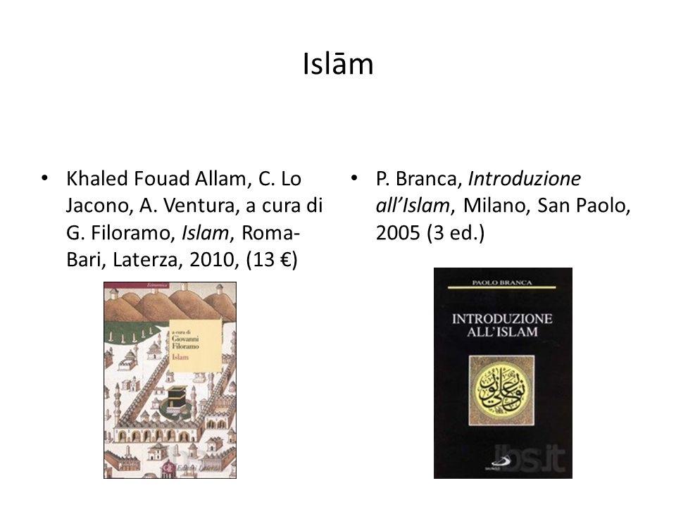 Islām Khaled Fouad Allam, C. Lo Jacono, A. Ventura, a cura di G. Filoramo, Islam, Roma- Bari, Laterza, 2010, (13 €) P. Branca, Introduzione all'Islam,