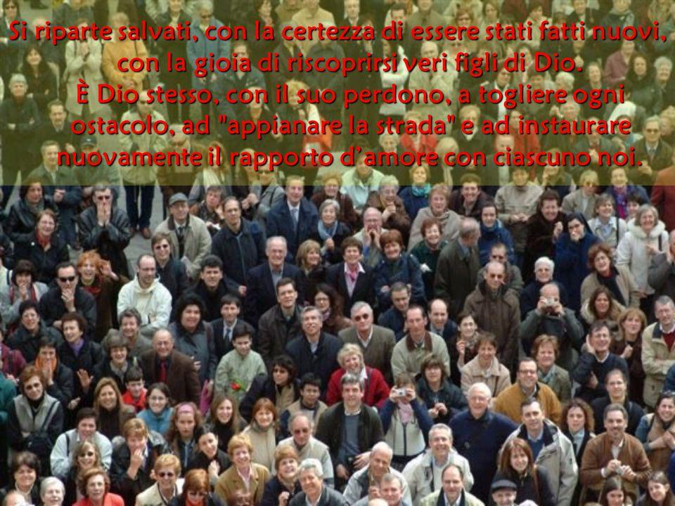 Si riparte salvati, con la certezza di essere stati fatti nuovi, con la gioia di riscoprirsi veri figli di Dio.