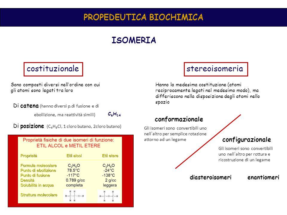 PROPEDEUTICA BIOCHIMICA ISOMERIA stereoisomeriacostituzionale Sono composti diversi nell ' ordine con cui gli atomi sono legati tra loro Hanno la mede