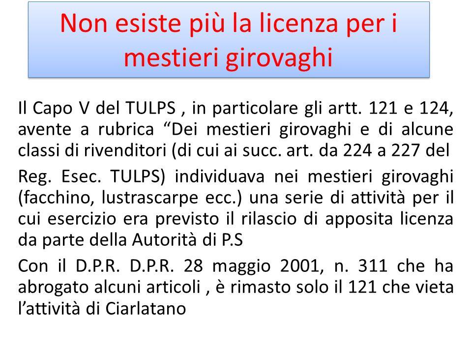 """Non esiste più la licenza per i mestieri girovaghi Il Capo V del TULPS, in particolare gli artt. 121 e 124, avente a rubrica """"Dei mestieri girovaghi e"""