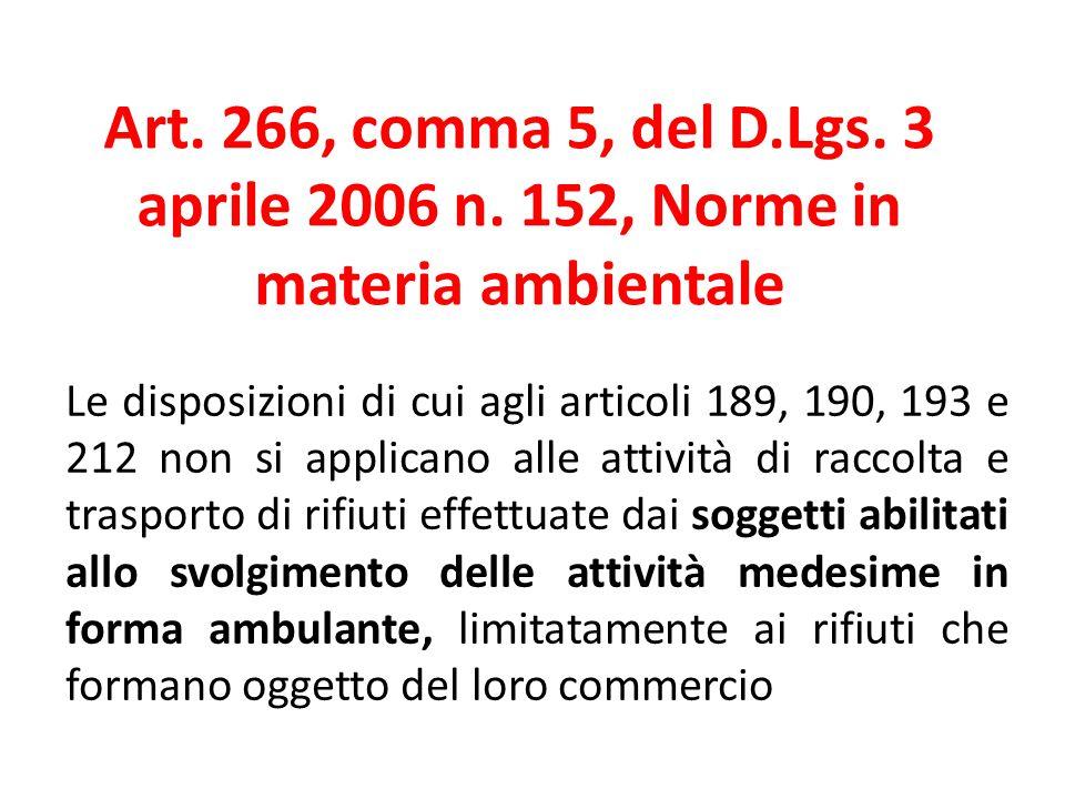 Art. 266, comma 5, del D.Lgs. 3 aprile 2006 n. 152, Norme in materia ambientale Le disposizioni di cui agli articoli 189, 190, 193 e 212 non si applic