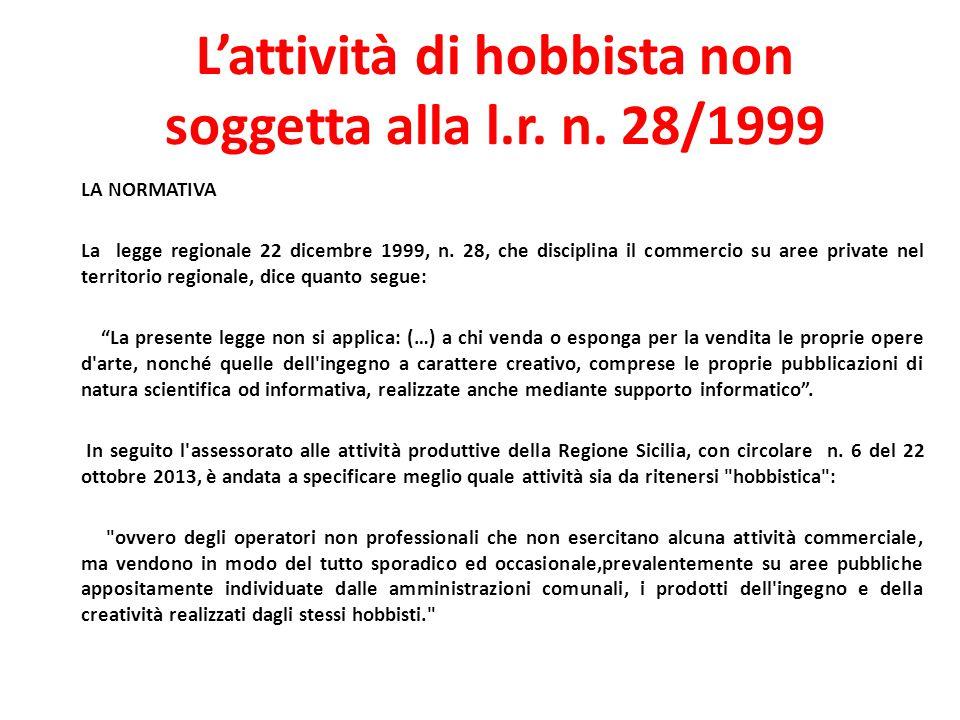 L'attività di hobbista non soggetta alla l.r. n. 28/1999 LA NORMATIVA La legge regionale 22 dicembre 1999, n. 28, che disciplina il commercio su aree