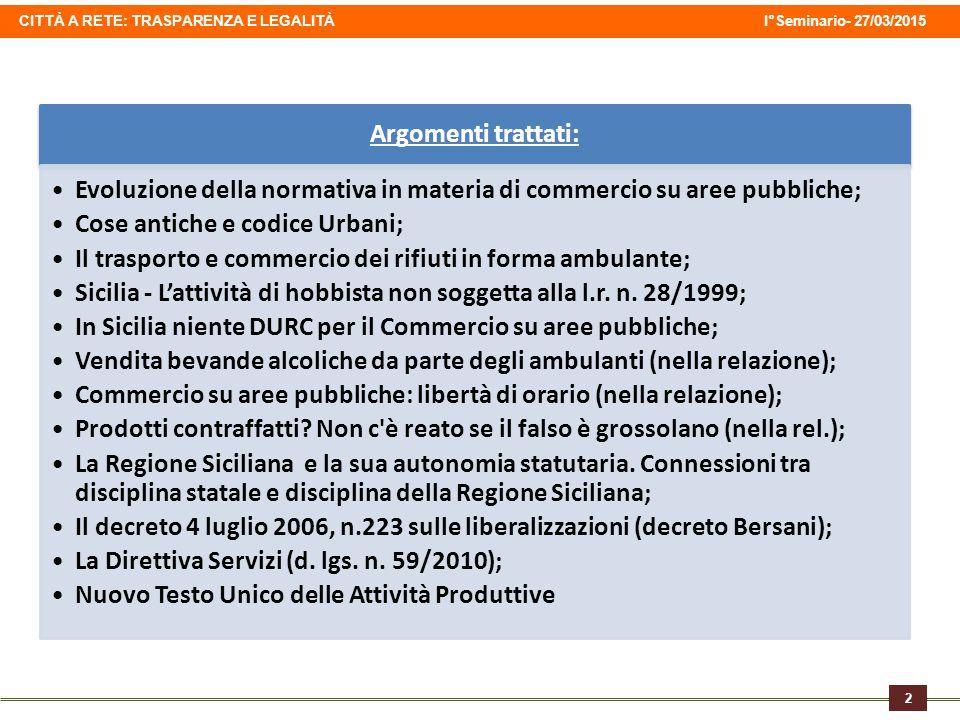 CITTÀ A RETE: TRASPARENZA E LEGALITÀ I°Seminario- 27/03/2015 2 Argomenti trattati: Evoluzione della normativa in materia di commercio su aree pubblich