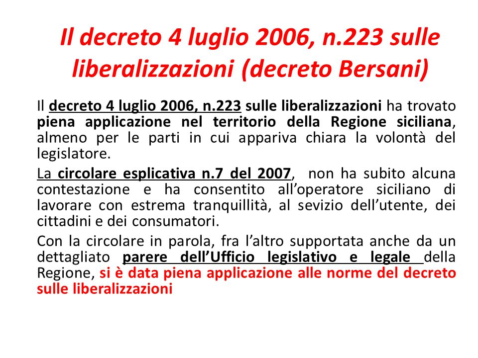 Il decreto 4 luglio 2006, n.223 sulle liberalizzazioni (decreto Bersani) Il decreto 4 luglio 2006, n.223 sulle liberalizzazioni ha trovato piena appli