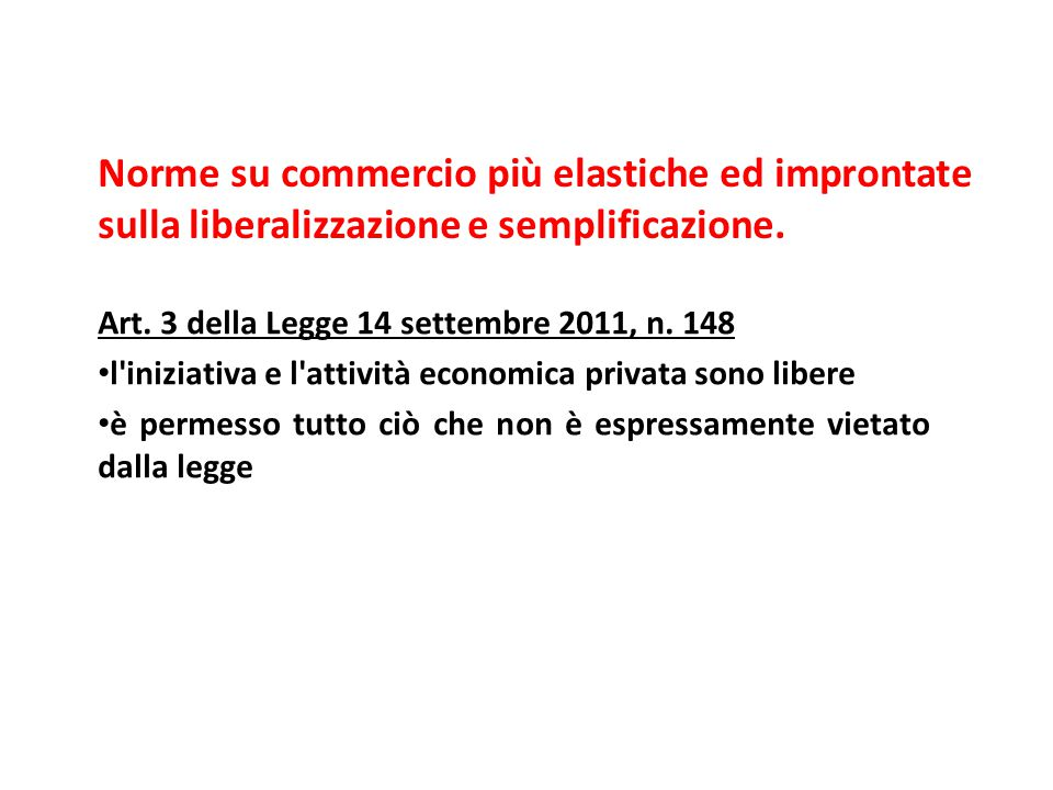 Art. 3 della Legge 14 settembre 2011, n. 148 l'iniziativa e l'attività economica privata sono libere è permesso tutto ciò che non è espressamente viet