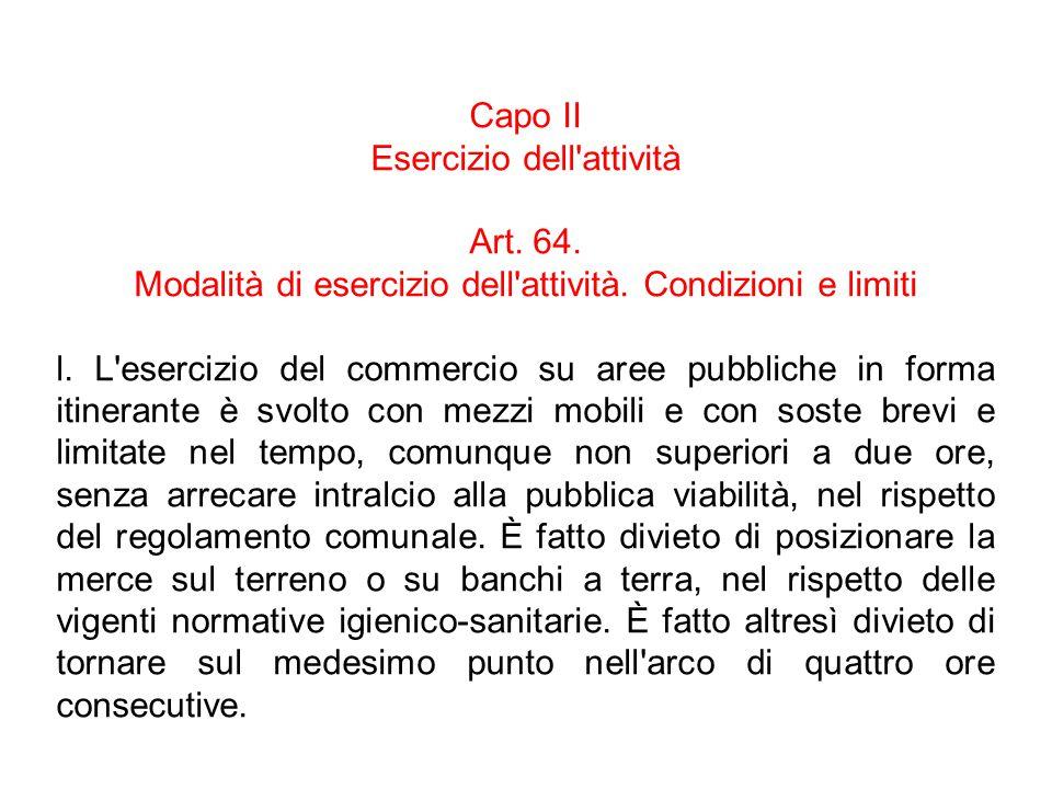 Capo II Esercizio dell'attività Art. 64. Modalità di esercizio dell'attività. Condizioni e limiti l. L'esercizio del commercio su aree pubbliche in fo