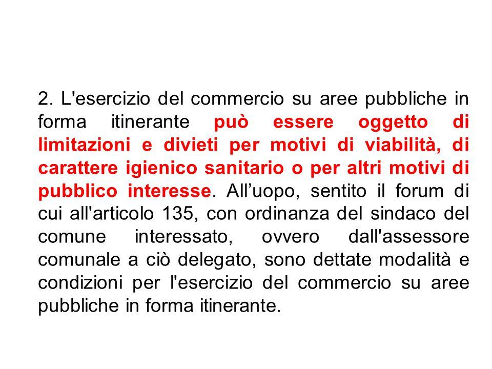 2. L'esercizio del commercio su aree pubbliche in forma itinerante può essere oggetto di limitazioni e divieti per motivi di viabilità, di carattere i