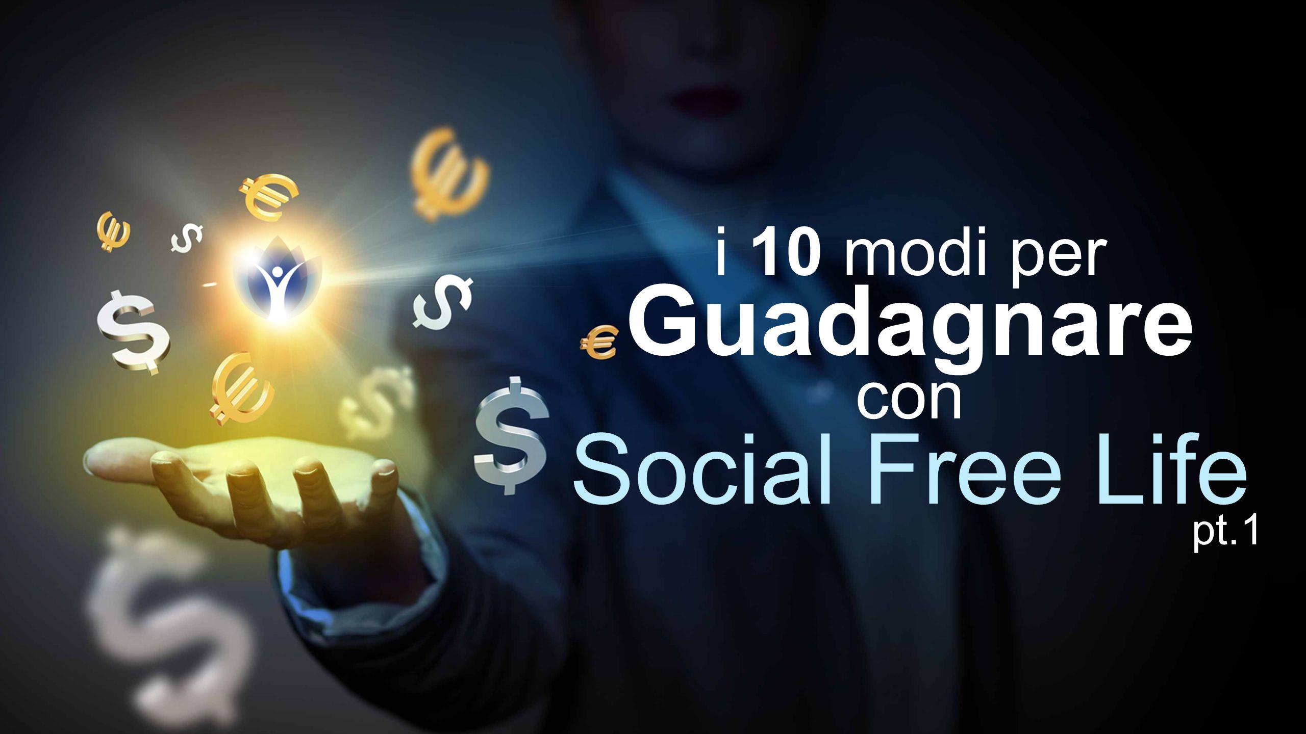 i 10 modi per Guadagnare con Social Free Life pt.1