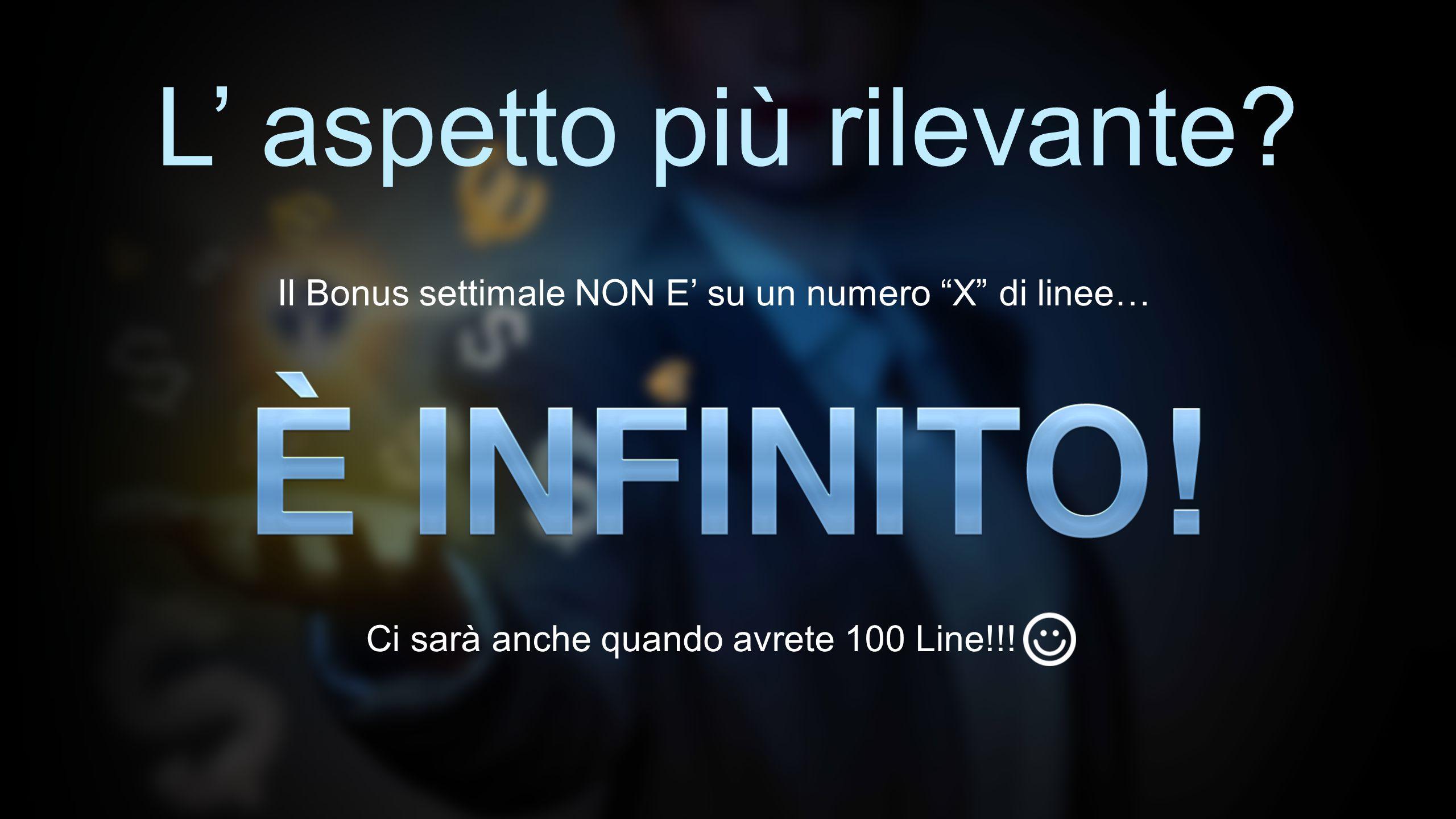 """L' aspetto più rilevante? Il Bonus settimale NON E' su un numero """"X"""" di linee… Ci sarà anche quando avrete 100 Line!!!"""