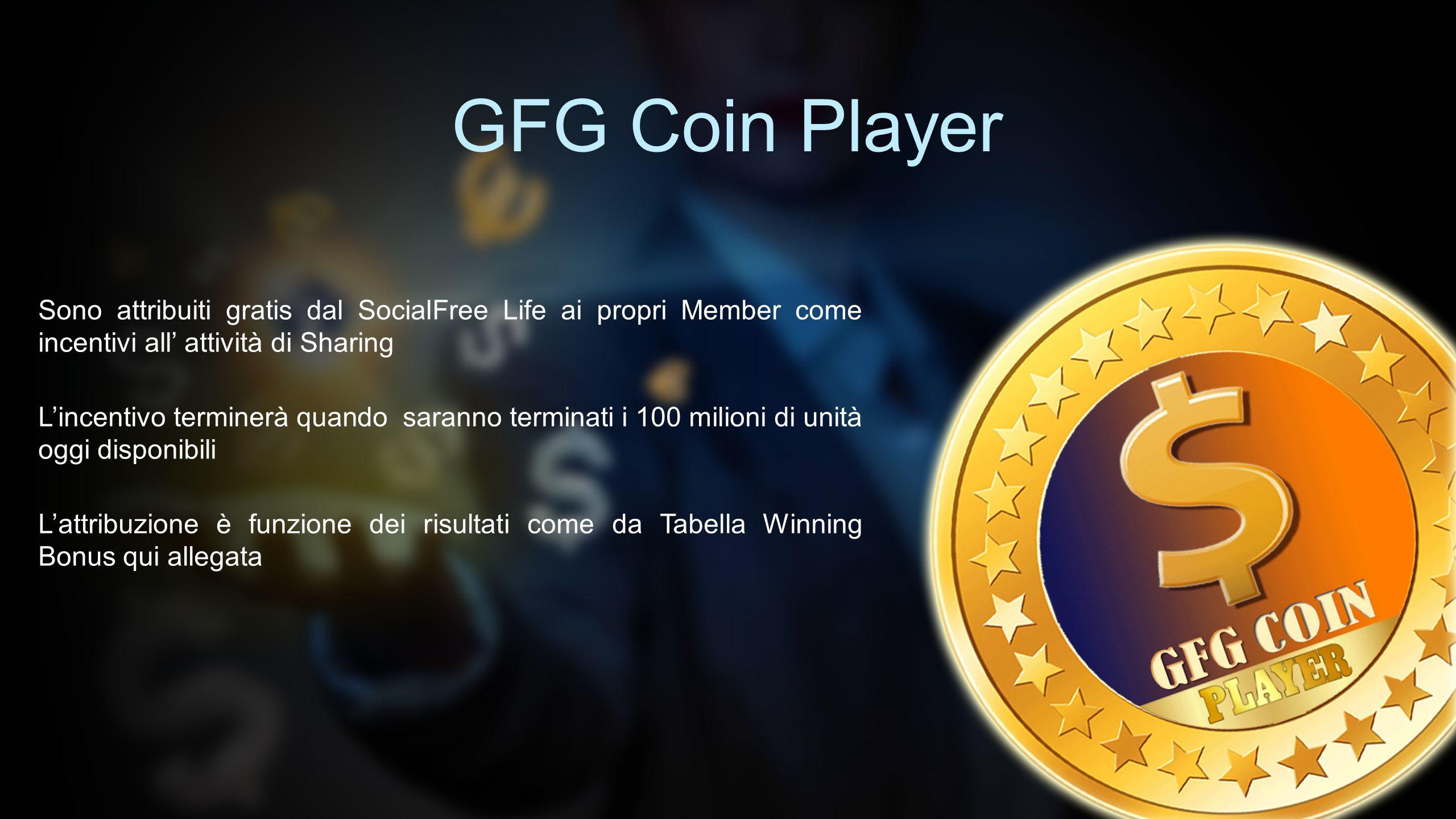 GFG Coin Player Sono attribuiti gratis dal SocialFree Life ai propri Member come incentivi all' attività di Sharing L'incentivo terminerà quando saran