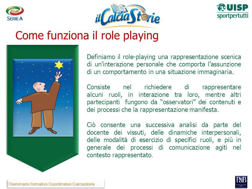 Seminario formativo Coordinatori Calciastorie Definiamo il role-playing una rappresentazione scenica di un'interazione personale che comporta l'assunzione di un comportamento in una situazione immaginaria.