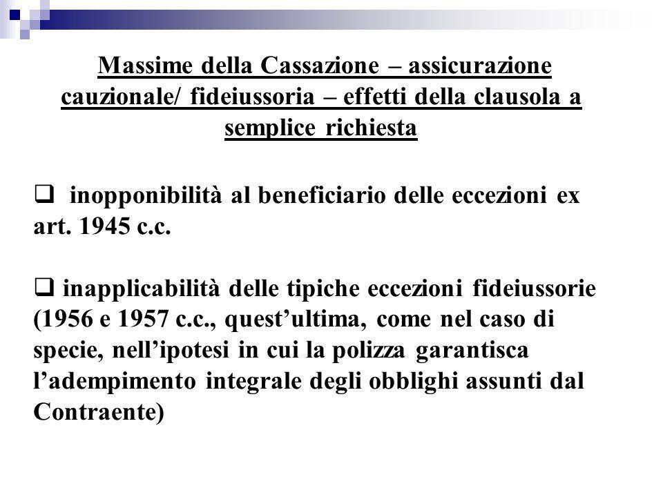Massime della Cassazione – assicurazione cauzionale/ fideiussoria – effetti della clausola a semplice richiesta  inopponibilità al beneficiario delle eccezioni ex art.