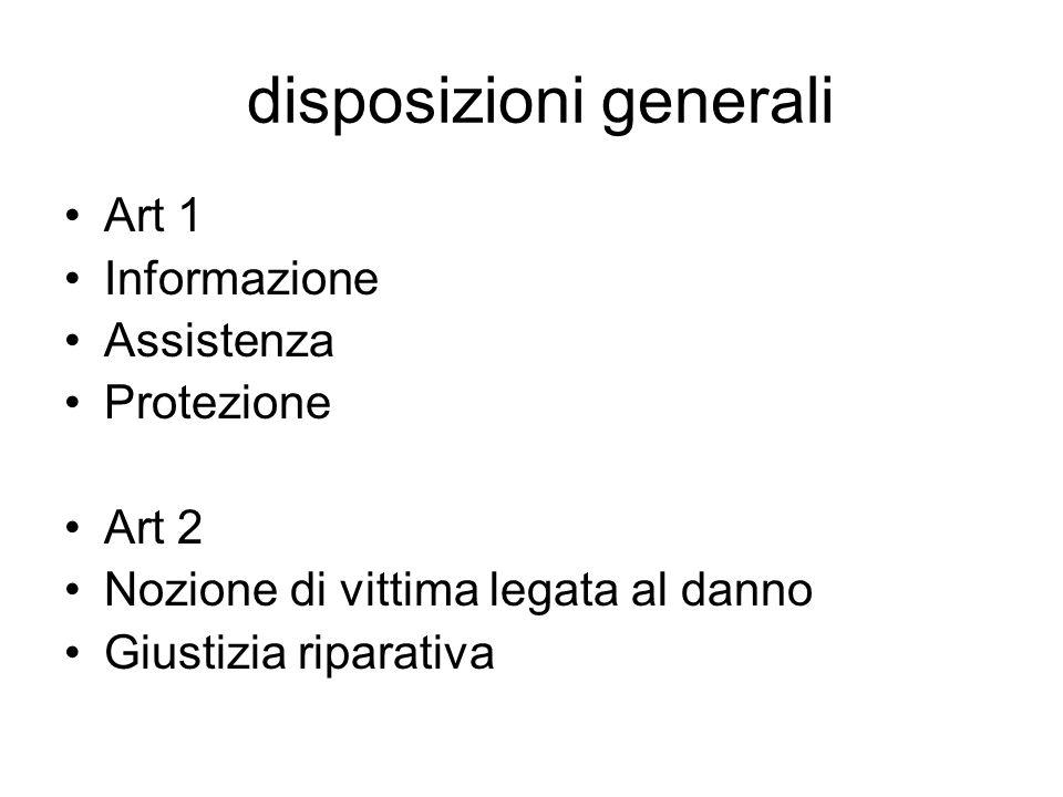 disposizioni generali Art 1 Informazione Assistenza Protezione Art 2 Nozione di vittima legata al danno Giustizia riparativa