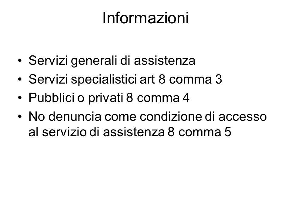 Informazioni Servizi generali di assistenza Servizi specialistici art 8 comma 3 Pubblici o privati 8 comma 4 No denuncia come condizione di accesso al servizio di assistenza 8 comma 5