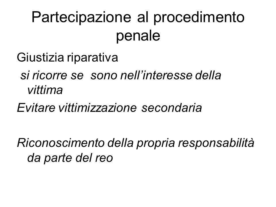 Partecipazione al procedimento penale Giustizia riparativa si ricorre se sono nell'interesse della vittima Evitare vittimizzazione secondaria Riconosc