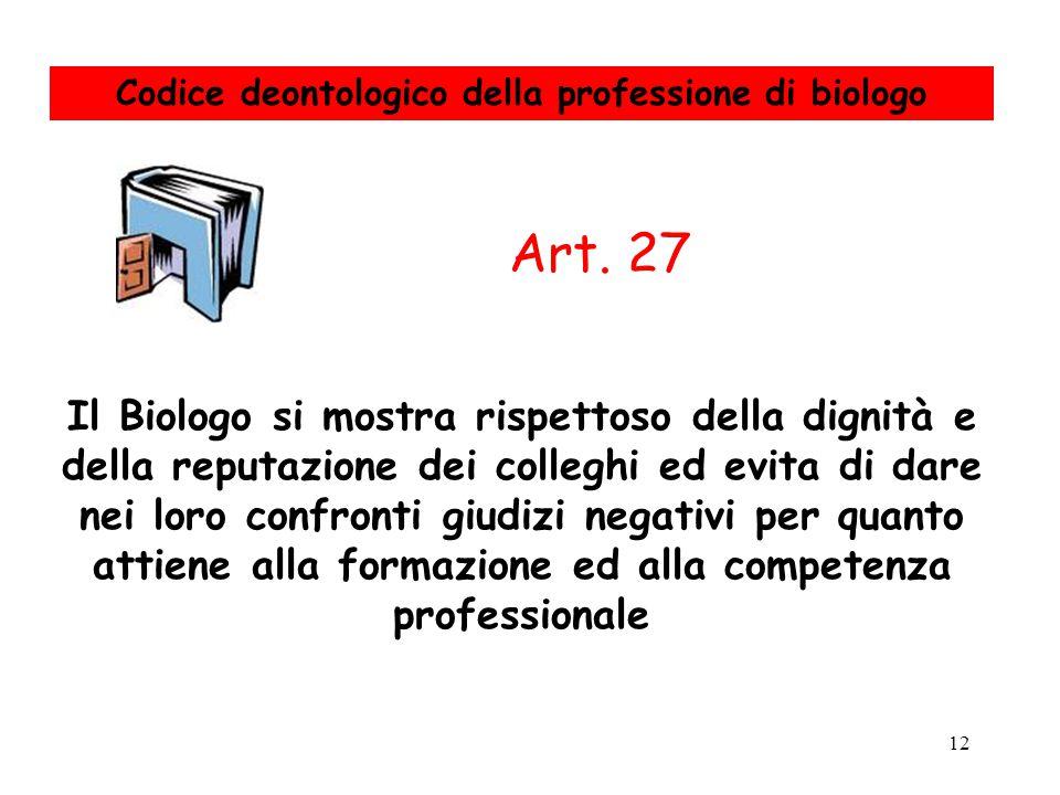 12 Il Biologo si mostra rispettoso della dignità e della reputazione dei colleghi ed evita di dare nei loro confronti giudizi negativi per quanto atti