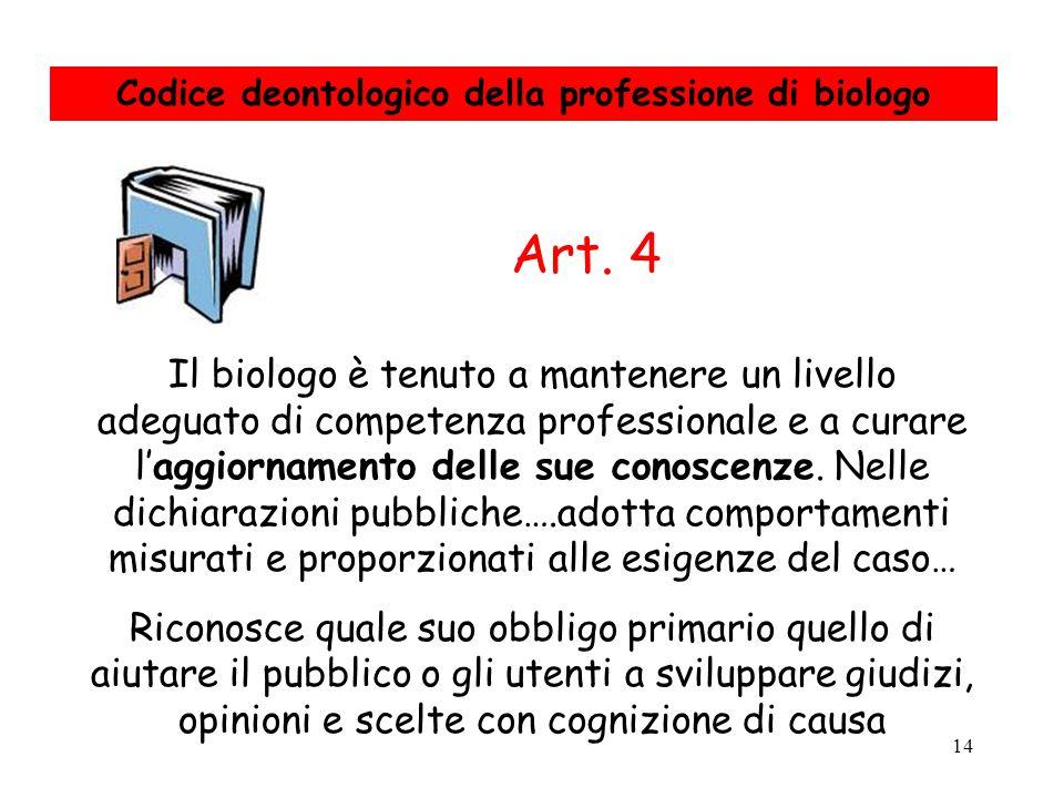 14 Il biologo è tenuto a mantenere un livello adeguato di competenza professionale e a curare l'aggiornamento delle sue conoscenze. Nelle dichiarazion