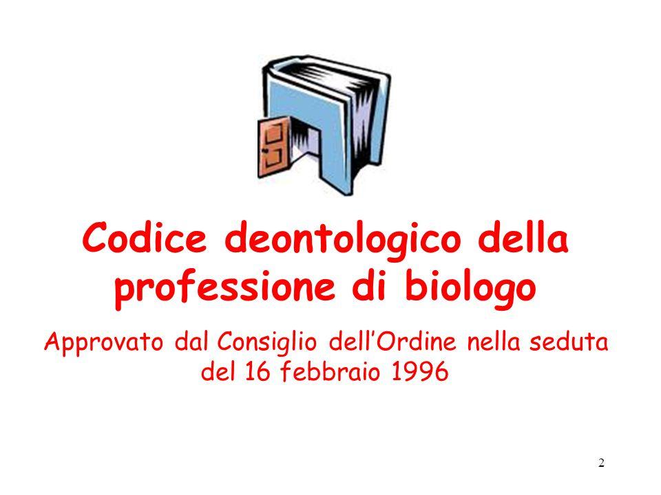 2 Codice deontologico della professione di biologo Approvato dal Consiglio dell'Ordine nella seduta del 16 febbraio 1996