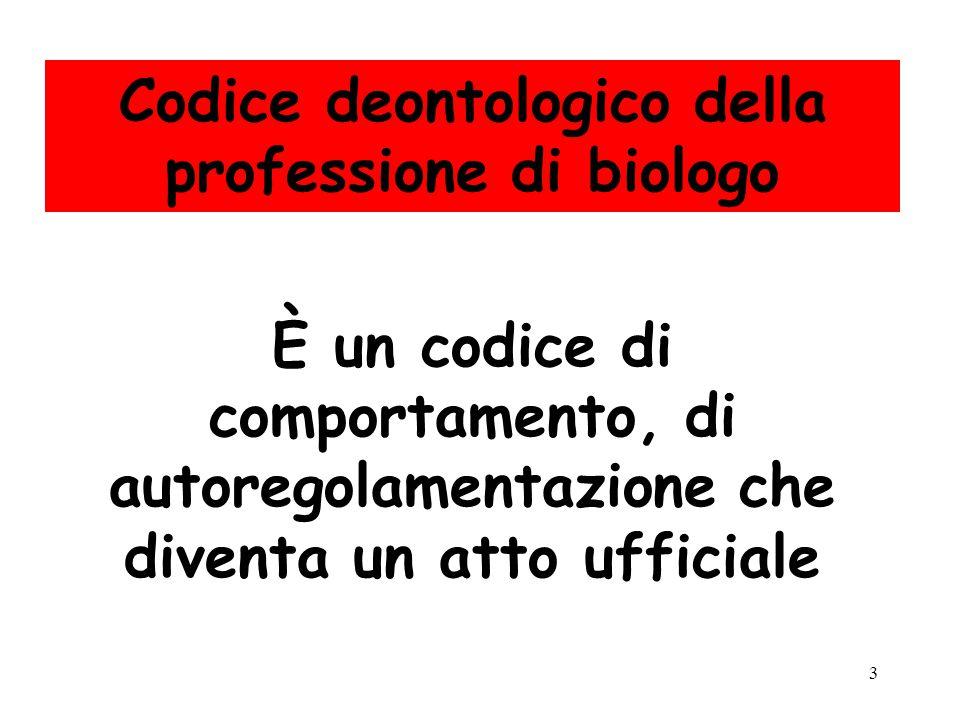3 Codice deontologico della professione di biologo È un codice di comportamento, di autoregolamentazione che diventa un atto ufficiale