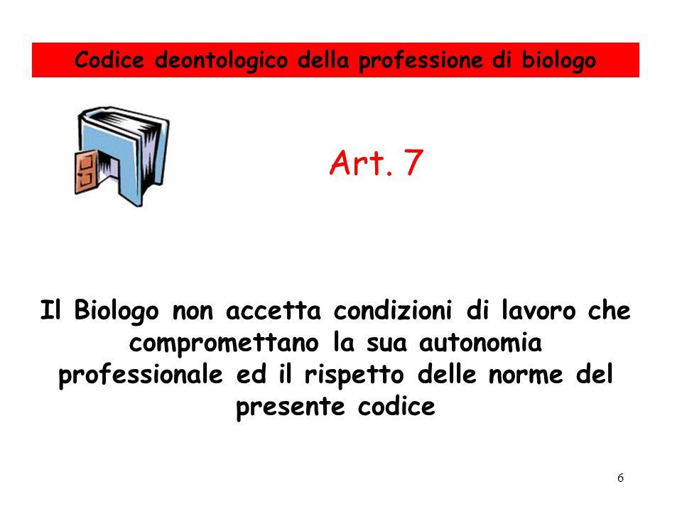 6 Il Biologo non accetta condizioni di lavoro che compromettano la sua autonomia professionale ed il rispetto delle norme del presente codice Art. 7 C