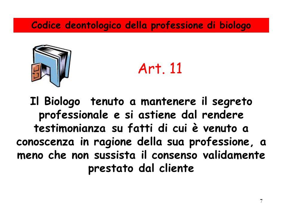 7 Il Biologo tenuto a mantenere il segreto professionale e si astiene dal rendere testimonianza su fatti di cui è venuto a conoscenza in ragione della