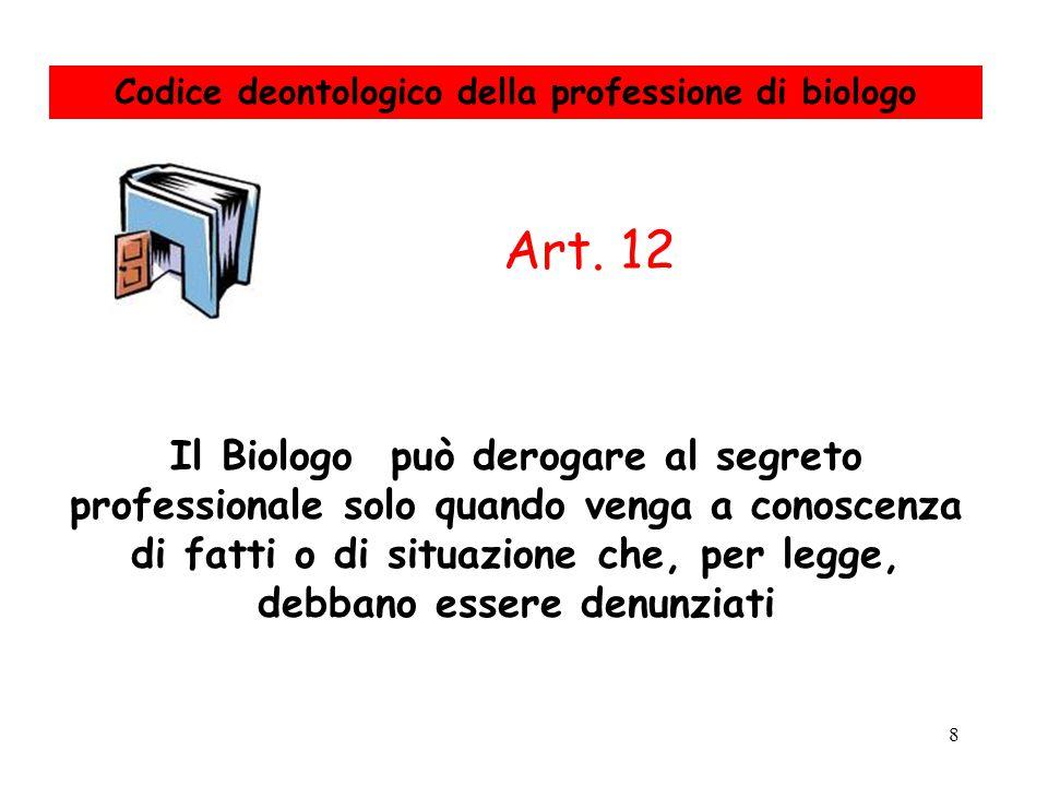 8 Il Biologo può derogare al segreto professionale solo quando venga a conoscenza di fatti o di situazione che, per legge, debbano essere denunziati A
