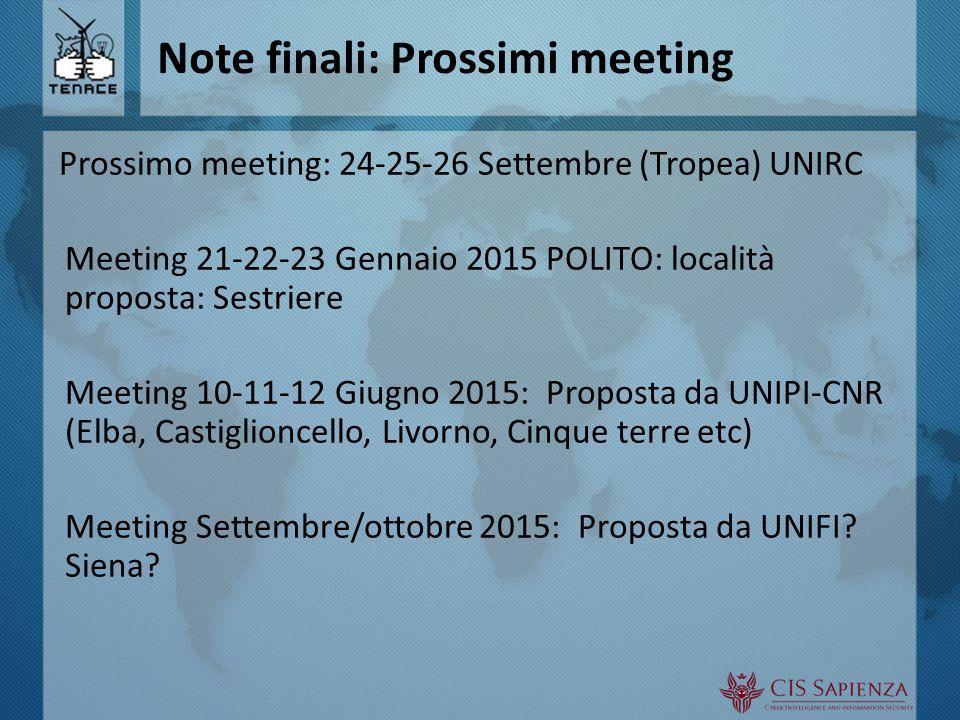 Note finali: Prossimi meeting Prossimo meeting: 24-25-26 Settembre (Tropea) UNIRC Meeting 21-22-23 Gennaio 2015 POLITO: località proposta: Sestriere Meeting 10-11-12 Giugno 2015: Proposta da UNIPI-CNR (Elba, Castiglioncello, Livorno, Cinque terre etc) Meeting Settembre/ottobre 2015: Proposta da UNIFI.