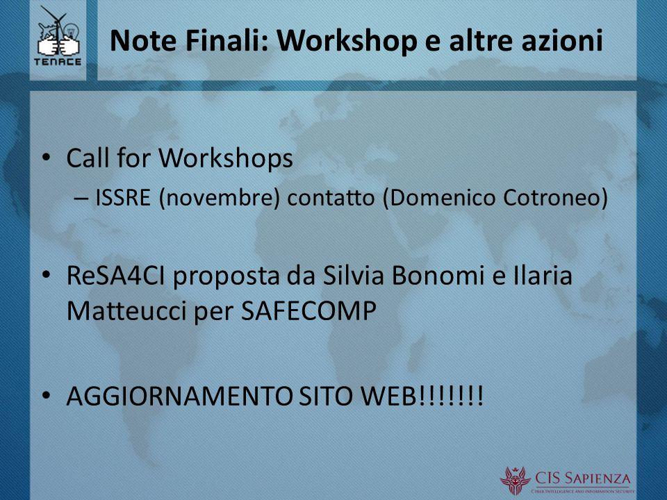 Note Finali: Workshop e altre azioni Call for Workshops – ISSRE (novembre) contatto (Domenico Cotroneo) ReSA4CI proposta da Silvia Bonomi e Ilaria Matteucci per SAFECOMP AGGIORNAMENTO SITO WEB!!!!!!!
