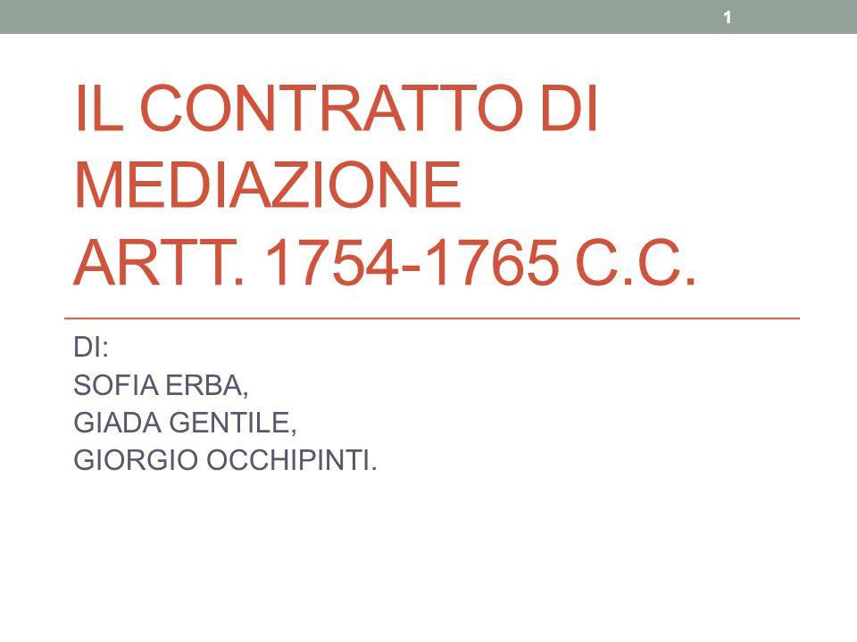 IL CONTRATTO DI MEDIAZIONE ARTT. 1754-1765 C.C. DI: SOFIA ERBA, GIADA GENTILE, GIORGIO OCCHIPINTI. 1