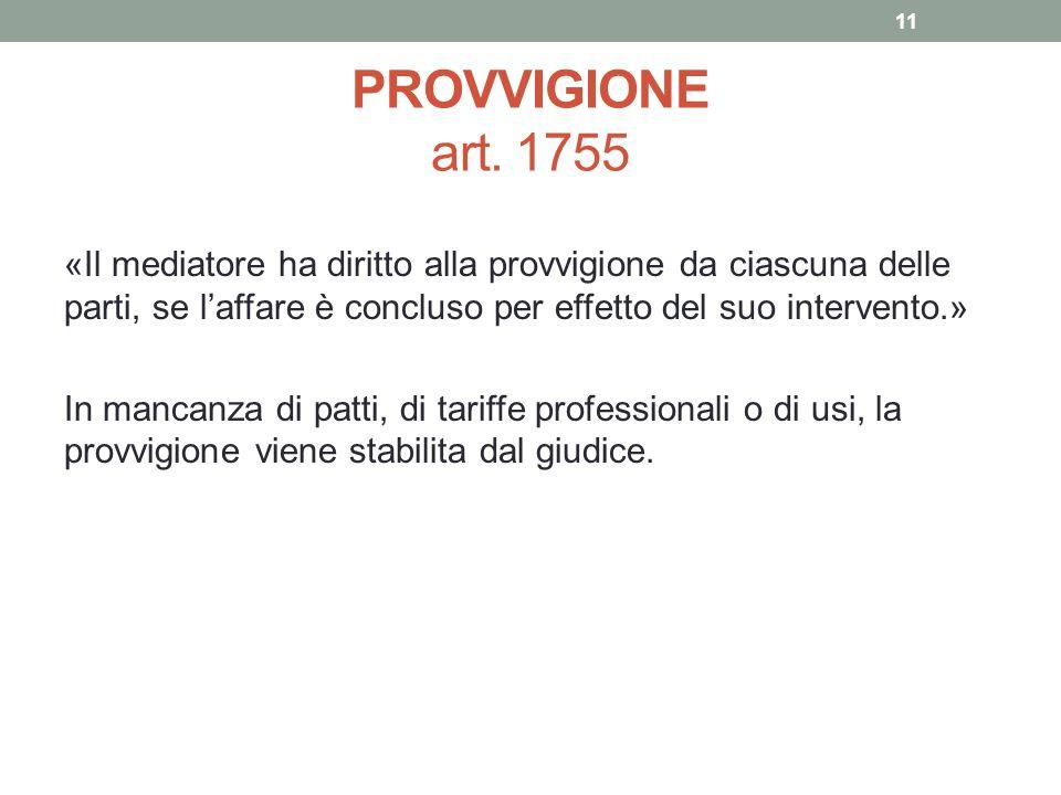 PROVVIGIONE art. 1755 «Il mediatore ha diritto alla provvigione da ciascuna delle parti, se l'affare è concluso per effetto del suo intervento.» In ma