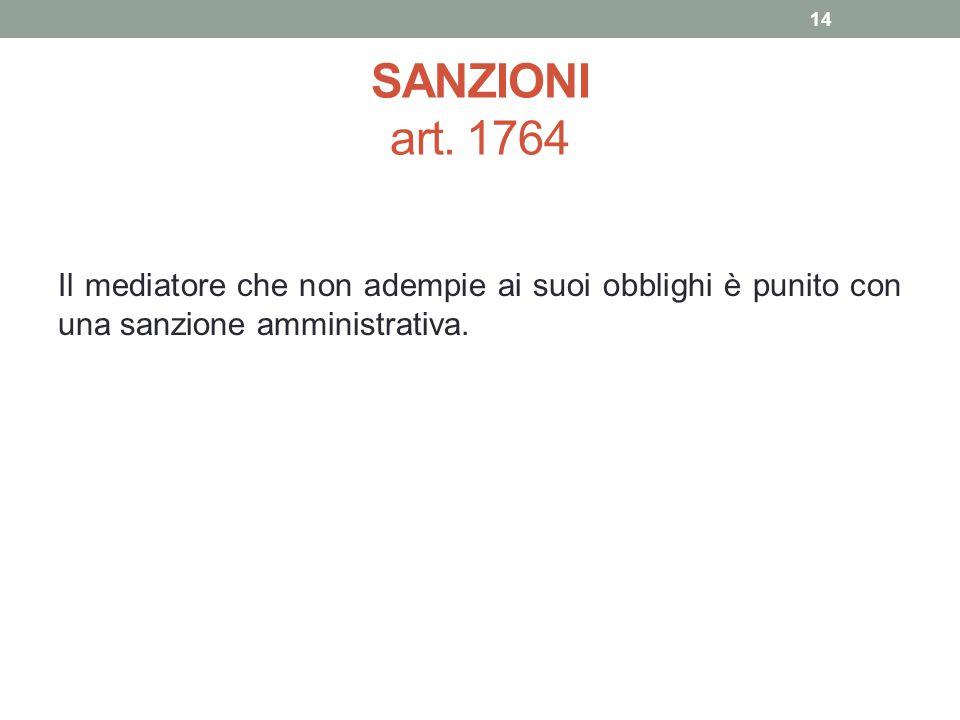 SANZIONI art. 1764 Il mediatore che non adempie ai suoi obblighi è punito con una sanzione amministrativa. 14