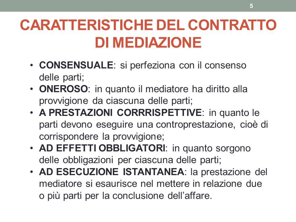 CARATTERISTICHE DEL CONTRATTO DI MEDIAZIONE 5 CONSENSUALE: si perfeziona con il consenso delle parti; ONEROSO: in quanto il mediatore ha diritto alla