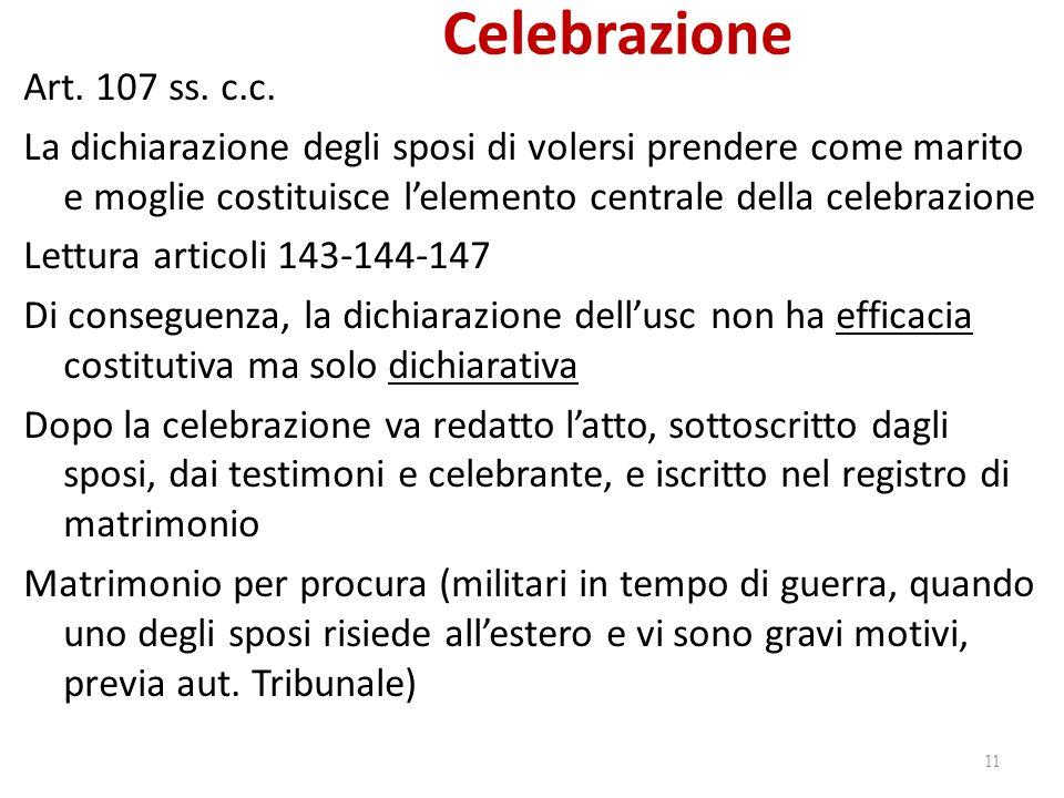 Celebrazione Art. 107 ss. c.c. La dichiarazione degli sposi di volersi prendere come marito e moglie costituisce l'elemento centrale della celebrazion