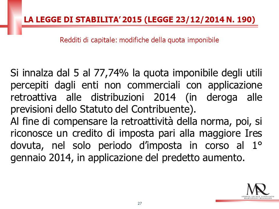 Si innalza dal 5 al 77,74% la quota imponibile degli utili percepiti dagli enti non commerciali con applicazione retroattiva alle distribuzioni 2014 (in deroga alle previsioni dello Statuto del Contribuente).