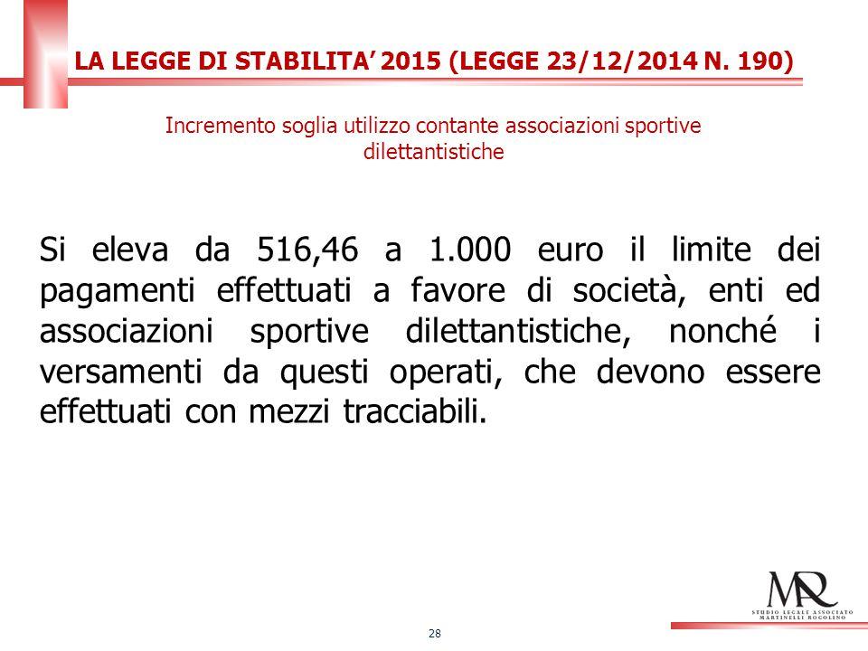 Si eleva da 516,46 a 1.000 euro il limite dei pagamenti effettuati a favore di società, enti ed associazioni sportive dilettantistiche, nonché i versamenti da questi operati, che devono essere effettuati con mezzi tracciabili.