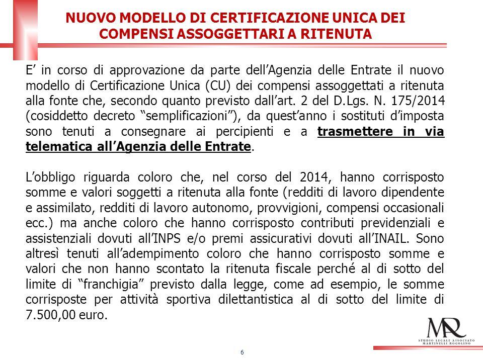 E' in corso di approvazione da parte dell'Agenzia delle Entrate il nuovo modello di Certificazione Unica (CU) dei compensi assoggettati a ritenuta alla fonte che, secondo quanto previsto dall'art.